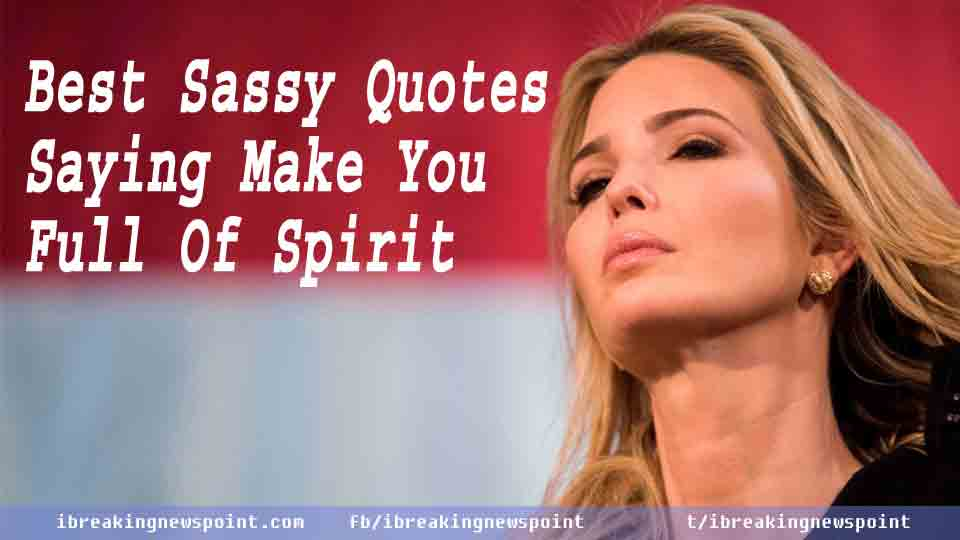 Best Sassy Quotes-Saying Make You Full Of Spirit
