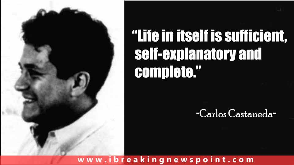 Carlos Castaneda Quotes, Carlos Castaneda Sayings, Quotes By Carlos Castaneda, Carlos Castaneda Books, Carlos Castaneda Bio, Carlos Castaneda Facts,